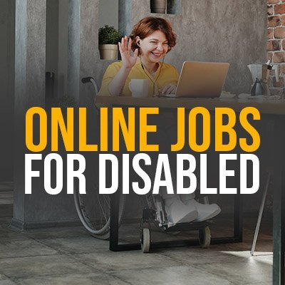 15 Online Jobs For Disabled People To Earn Money From Home